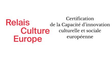 Relais Culture Europe : Certification de la Capacité d'innovation culturelle et sociale européenne
