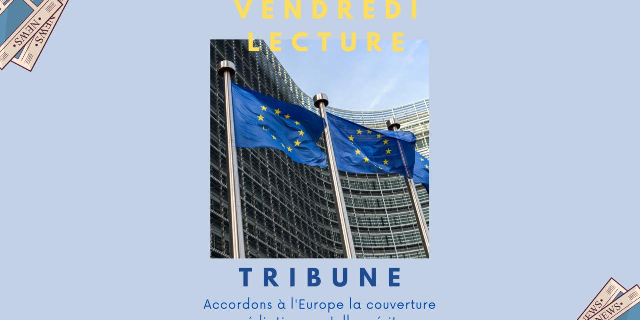 """Tribune """"Accordons à l'Europe la couverture médiatique qu'elle mérite"""""""