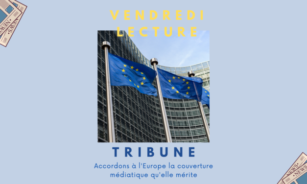 "Tribune ""Accordons à l'Europe la couverture médiatique qu'elle mérite"""