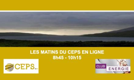 Les matins du CEPS en ligne – Club énergie – Avec la participation de Michel Derdevet
